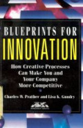 Blueprints from innovation : how creative processes can make you and your company more competitive