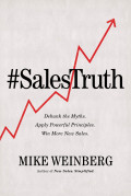 #SalesTruth : Debunk The Myths, Apply Powerful Principles, Win More New Sales