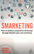 Smarketing : How to Achieve Competitive Advantage Through Blended Sales and Marketing