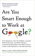 Are you smart enough to work at Google? : trick questions, zen-like riddles, insanely difficult puzzles, and other devious interviewing techniques you need to know to get a job anywhere in the new economy