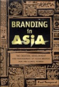 Branding in Asia : the creation, development, and management of Asian brands for the global market