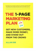 The 1-page marketing plan : get new customers, make more money, and stand out from the crowd