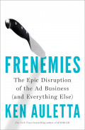 Frenemies : The Epic Disruption of the Advertising Industry (and Why This Matters)