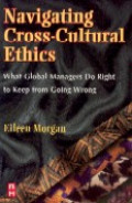 Navigating cross-cultural ethics : what global managers do right to keep from going wrong
