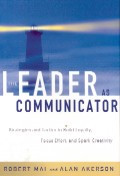 The leader as communicator : strategies and tactics to build loyalty, focus effort, and spark creativity