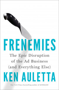 Image of Frenemies : The Epic Disruption of the Advertising Industry (and Why This Matters)